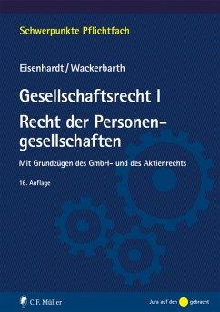 Gesellschaftsrecht I. Recht der Personengesellschaften (eBook, ePUB) - Eisenhardt, Ulrich; Wackerbarth, Ulrich