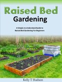 Raised Bed Gardening A Simple-to-Understand Guide to Raised Bed Gardening For Beginners (eBook, ePUB)