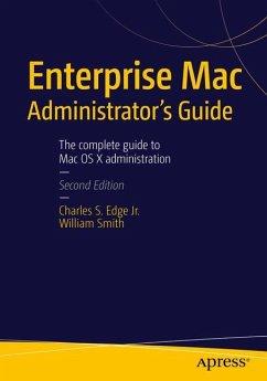 Enterprise Mac Administrators Guide - Edge, Charles;Smith, William