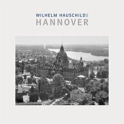 Wilhelm Hauschilds Hannover - Hauschild, Wilhelm