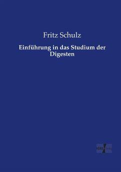 Einführung in das Studium der Digesten - Schulz, Fritz