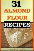 31 Almond Flour Recipes High in Protein, Vitamins and Minerals: A Low-Carb, Gluten-Free Baking Alternative to Standard Wheat Flour (eBook, ePUB)