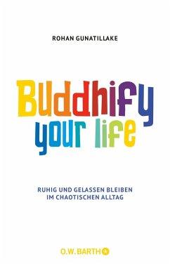Buddhify Your Life (eBook, ePUB) - Gunatillake, Rohan