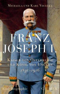 Franz Joseph I. (eBook, ePUB) - Vocelka, Michaela; Vocelka, Karl