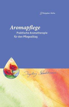 Aromapflege - Praktische Aromatherapie für den Pflegealltag (eBook, PDF) - Stadelmann, Ingeborg