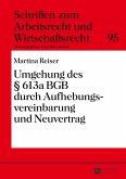 Umgehung des § 613a BGB durch Aufhebungsvereinbarung und Neuvertrag