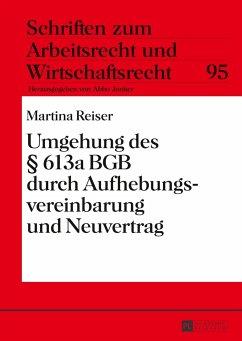 Umgehung des § 613a BGB durch Aufhebungsvereinbarung und Neuvertrag - Reiser, Marina