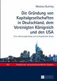 Die Gründung von Kapitalgesellschaften in Deutschland, dem Vereinigten Königreich und den USA