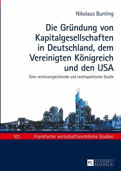 Die Gründung von Kapitalgesellschaften in Deutschland, dem Vereinigten Königreich und den USA - Bunting, Nikolaus