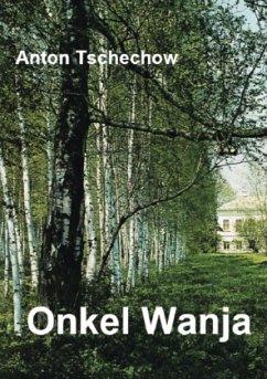 ONKEL WANJA - Tschechow, Anton Pawlowitsch