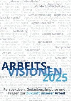 ArbeitsVisionen2025 - Bosbach, Guido; Anzengruber, Johanna