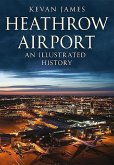Heathrow Airport: An Illustrated History: An Illustrated History