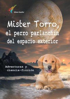 Mister Torro, el perro parlanchín del espacio exterior - Kaufer, Silvia
