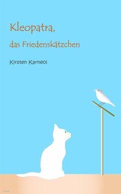 Kleopatra, das Friedenskätzchen (eBook, ePUB) - Karneol, Kirsten