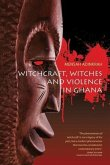 Witchcraft, Witches, and Violence in Ghana (eBook, PDF)