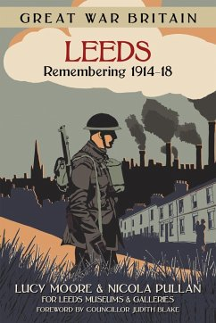 Great War Britain Leeds: Remembering 1914-18 (eBook, ePUB) - Moore, Lucy; Pullan, Nicola