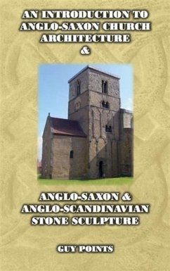 Introduction to Anglo-Saxon Church Architecture & Anglo-Scandinavian Stone Sculpture (eBook, PDF) - Points, Guy