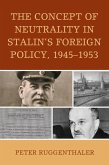 The Concept of Neutrality in Stalin's Foreign Policy, 1945-1953 (eBook, ePUB)