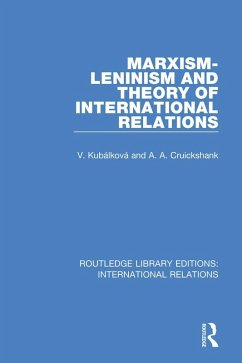 Marxism-Leninism and the Theory of International Relations (eBook, ePUB) - Kubalkova, V.; Cruickshank, A.