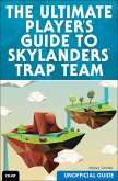 Ultimate Player's Guide to Skylanders Trap Team (Unofficial Guide), The (eBook, ePUB)