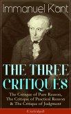 THE THREE CRITIQUES: The Critique of Pure Reason, The Critique of Practical Reason & The Critique of Judgment (Unabridged) (eBook, ePUB)