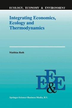Integrating Economics, Ecology and Thermodynamics (eBook, PDF) - Ruth, Matthias