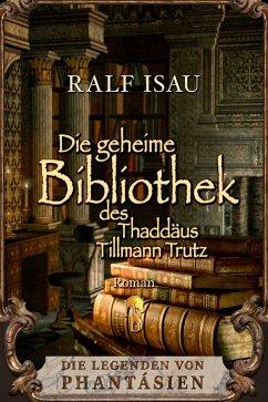 Die geheime Bibliothek des Thaddäus Tillmann Trutz (eBook, ePUB) - Isau, Ralf