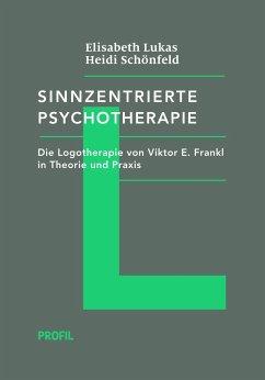 Sinnzentrierte Psychotherapie - Lukas, Elisabeth; Schönfeld, Heidi