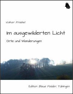 Im ausgewilderten Licht (eBook, ePUB) - Friebel, Volker