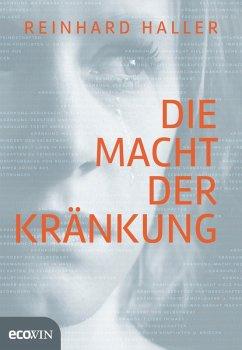 Die Macht der Kränkung (eBook, ePUB) - Haller, Reinhard