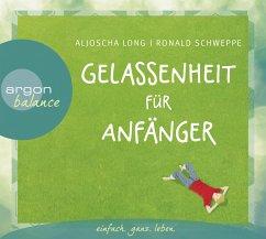 Gelassenheit für Anfänger, 2 Audio-CD - Long, Aljoscha; Schweppe, Ronald P.