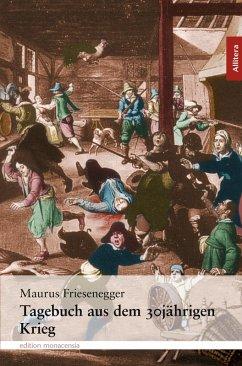 Tagebuch aus dem 30jährigen Krieg (eBook, ePUB) - Friesenegger, Maurus