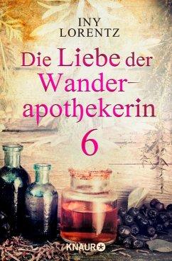 Die Liebe der Wanderapothekerin / Wanderapothekerin Bd.2.6 (eBook, ePUB) - Lorentz, Iny