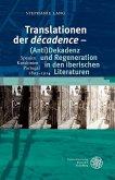 Translationen der ,décadence' - (Anti)Dekadenz und Regeneration in den iberischen Literaturen (eBook, PDF)