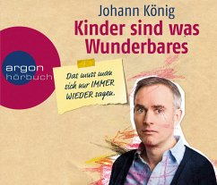 Kinder sind was Wunderbares, das muss man sich nur IMMER WIEDER sagen, 3 Audio-CDs - König, Johann