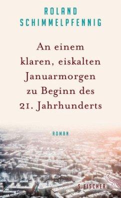 An einem klaren, eiskalten Januarmorgen zu Beginn des 21. Jahrhunderts - Schimmelpfennig, Roland