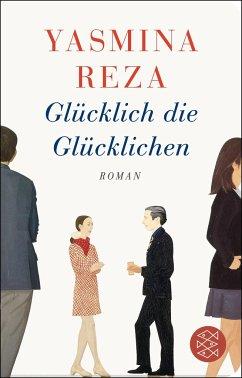 Glücklich die Glücklichen - Reza, Yasmina