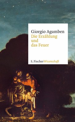 Die Erzählung und das Feuer - Agamben, Giorgio