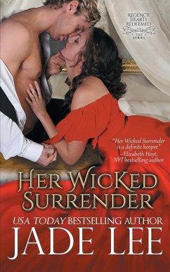 Her Wicked Surrender (Regency Hearts Redeemed Series, Book 1) - Lee, Jade