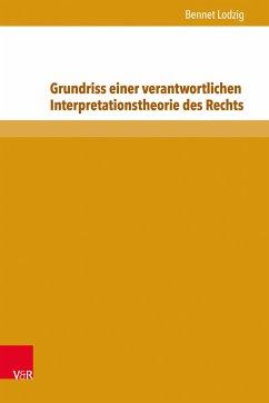 Grundriss einer verantwortlichen Interpretationstheorie des Rechts (eBook, PDF) - Lodzig, Bennet