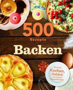 500 Rezepte Backen