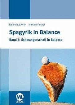 Spagyrik in Balance - Band 3: Schwangerschaft in Balance - Lackner, Roland; Fischer, Martina
