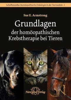Grundlagen der homöopathische Krebstherapie bei Tieren - Armstrong, Sue E.