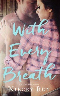 With Every Breath (a River Bend Novel, #1) (eBook, ePUB) - Roy, Niecey