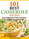 101 Best Casserole Recipes Ever From Quick To Slow Baked, Everything You Need For Your Next Potluck (eBook, ePUB)