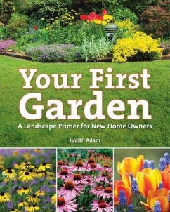 Your First Garden: A Landscape Primer for New Home Owners - Adam, Judith