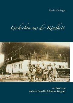 Gschichtn aus der Kindheit - Haslinger, Maria; Wagner, Johanna