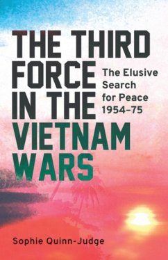 The Third Force in the Vietnam War: The Elusive Search for Peace 1954-75 - Quinn-Judge, Sophie