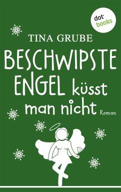 Beschwipste Engel küsst man nicht (eBook, ePUB) - Grube, Tina