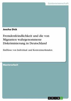 Fremdenfeindlichkeit und die von Migranten wahrgenommene Diskriminierung in Deutschland - Dick, Joscha